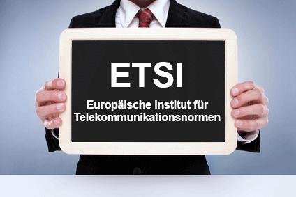 ETSI Wissenswertes zum Europäischen Instituts für Telekommunikationsnormen